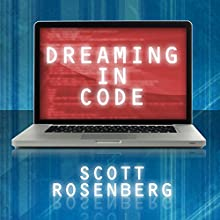 Dreaming in Code: Two Dozen Programmers, Three Years, 4,732 Bugs, and One Quest for Transcendent Software Audiobook by Scott Rosenberg Narrated by Kyle McCarley