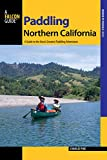 Paddling Northern California: A Guide To The Areas Greatest Paddling Adventures (Paddling Series)