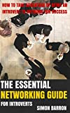 The Essential Networking Guide for Introverts: How To Take Advantage Of Being An Introvert to Network For Success (Introverts Guide To Success - Making ... of Introvert Advantage, Power, Personality)