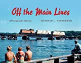 Off the Main Lines: A Photographic Odyssey (Railroads Past and Present)