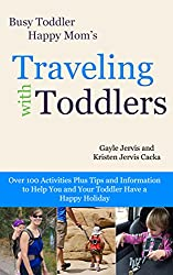 Traveling With Toddlers: Over 100 Activities Plus Tips and Information to Help You and Your Toddler Have a Happy Holiday (Busy Toddler, Happy Mom Book 3) (English Edition)