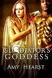 The Gladiator's Goddess (The Gladiators' Gifts)