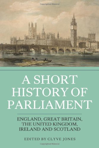 A Short History of Parliament: England, Great Britain, the United Kingdom, Ireland and Scotland