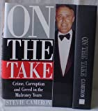 On the Take: Crime, Corruption, and Greed in the Mulroney Years