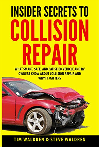 insider-secrets-to-collision-repair-what-smart-safe-and-satisfied-vehicle-and-rv-owners-know-about-c