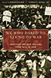 img - for We Who Dared to Say No to War: American Antiwar Writing from 1812 to Now 1st (first) Edition published by Basic Books (2008) book / textbook / text book