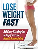 Lose Weight Fast : 30 Easy Strategies to Apply and See Results Immediately (Weight loss tips, Weight loss, Weight loss motivation)