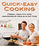 Quick and Easy Cooking: Fresh, healthy, and inexpensive meals in no time