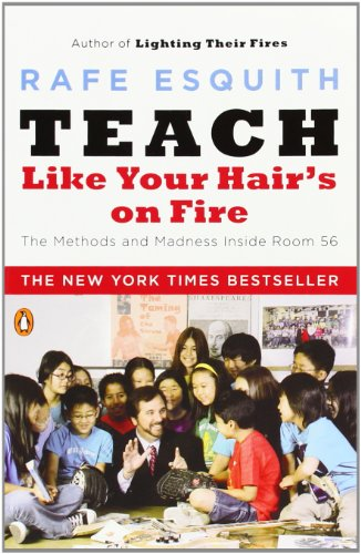 Teach Like Your Hair's on Fire: The Methods and Madness...