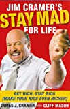 img - for Jim Cramer's Stay Mad for Life: Get Rich, Stay Rich (Make Your Kids Even Richer) book / textbook / text book
