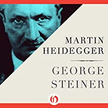 Martin Heidegger Audiobook by George Steiner Narrated by Robert Blumenfeld