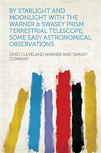 By Starlight And Moonlight With The Warner & Swasey Prism Terrestrial Telescope; Some Easy Astronomical Observations