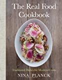 The Real Food Cookbook: Traditional Dishes for Modern Cooks