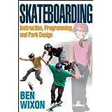 Skateboarding: Instruction, Programming and Park Design ~ Ben Wixon
