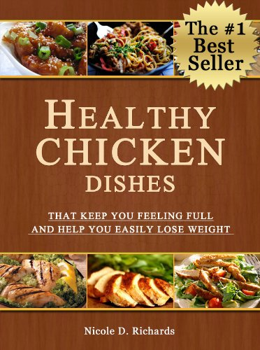 Free Kindle Book : Healthy Chicken Dishes That Keep You Feeling Full and Help You Easily Lose Weight