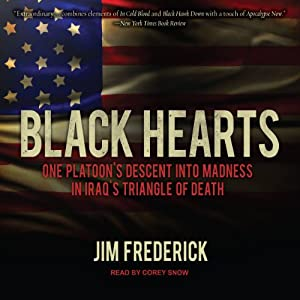 Black Hearts: One Platoon's Descent into Madness in Iraq's Triangle of Death | [Jim Frederick]