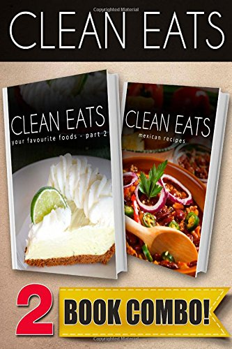 Your Favorite Foods - Part 2 And Mexican Recipes: 2 Book Combo (Clean Eats)