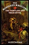 img - for Murdered Magicians: The Templars and Their Myths book / textbook / text book