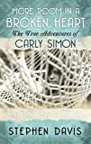 More Room in a Broken Heart: The True Adventures of Carly Simon (Platinum Nonfiction)