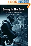 Enemy In The Dark: The Story of a Luftwaffe Night-Fighter Pilot