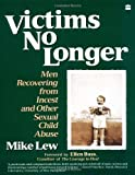 Victims No Longer: Men Recovering from Incest and Other Sexual Child Abuse (0060973005) by Mike Lew