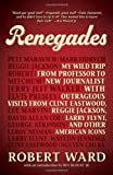 Renegades: My Wild Trip from Professor to New Journalist with Outrageous Visits from Clint Eastwood, Reggie Jackson, Larry Flynt, and other American Icons