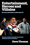 Entertainment, Heroes and Villains: Success and Failure at Burnley FC (1904091504) by Thomas, Dave