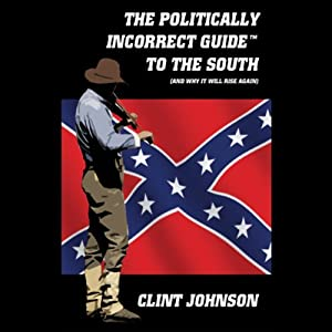 The Politically Incorrect Guide to the South (and Why it Will Rise Again) Audiobook