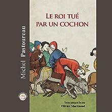 Le roi tué par un cochon | Livre audio Auteur(s) : Michel Pastoureau Narrateur(s) : Olivier Martinaud