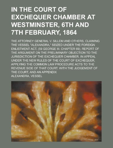 In the Court of Exchequer Chamber at Westminster, 6th and 7th February, 1864; The Attorney General V. Sillem and Others, Claiming the Vessel