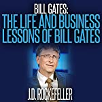 Bill Gates: The Life and Business Lessons of Bill Gates | J. D. Rockefeller