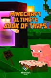 Minecraft: Ultimate Book of Traps: Unbelievable Secrets and Ideas on how to Create and Avoid Traps You Couldnt Imagine Before! Works on Mobs and Players.