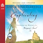 Captivating: Unveiling the Mystery of a Woman's Soul Hörbuch von John Eldredge, Stasi Eldredge Gesprochen von: John Eldredge, Stasi Eldredge