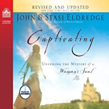 Captivating: Unveiling the Mystery of a Woman's Soul (       UNABRIDGED) by John Eldredge, Stasi Eldredge Narrated by John Eldredge, Stasi Eldredge