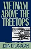 img - for Vietnam above the Treetops: A Forward Air Controller Reports by Flanagan, John F. Published by Praeger Publishers Stated 1st (first) edition (1992) Hardcover book / textbook / text book