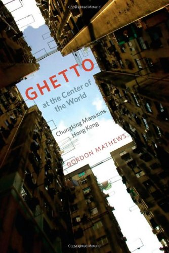 Ghetto at the Center of the World: Chungking Mansions,...