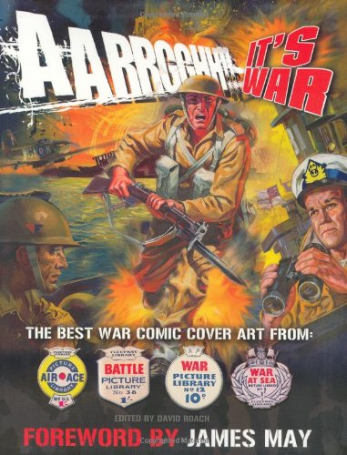 Aarrgghh!! It's War: The Best War Comic Cover Art from War, Battle, Air Ace and War at Sea Picture Libraries
