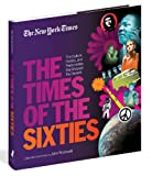 The New York Times The Times of the Sixties: The Culture, Politics, and Personalities that Shaped the Decade (The New York Times Decades)