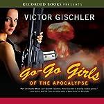 Go-Go Girls of the Apocalypse | Victor Gischler