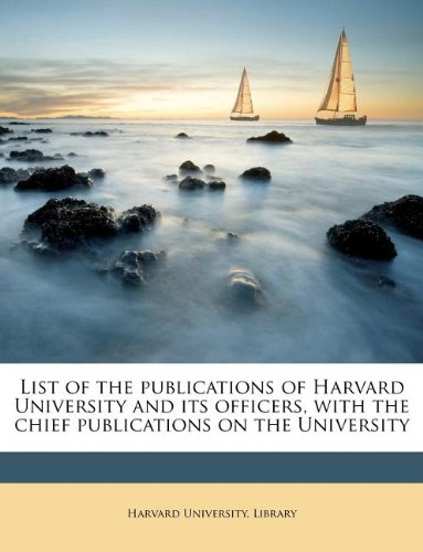 List of the publications of Harvard University and its officers, with the chief publications on the University