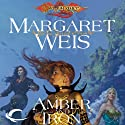 Amber and Iron: Dragonlance: Dark Disciple, Book 2 (       UNABRIDGED) by Margaret Weis Narrated by Leslie Bellair
