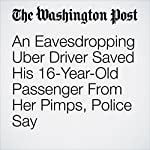 An Eavesdropping Uber Driver Saved His 16-Year-Old Passenger From Her Pimps, Police Say | Avi Selk
