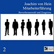 Bewerberauswahl und Zeugnisse (Mitarbeiterführung 2) | Joachim von Hein