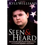 Seen and Heard: America's Youngest Political Pundit Tackles the Lies and Truths of Politics and Culture ~ Kyle Williams