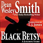 Black Betsy: A Jukebox Story (       UNABRIDGED) by Dean Wesley Smith Narrated by TJ Jones