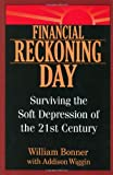 Financial Reckoning Day: Surviving the Soft Depression of the 21st Century (0471449733) by William Bonner