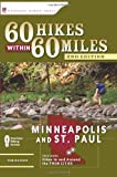60 Hikes Within 60 Miles: Minneapolis and St. Paul: Includes Hikes in and Around the Twin Cities (0897325990) by Watson, Tom