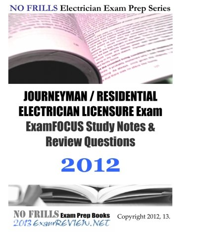 JOURNEYMAN / RESIDENTIAL ELECTRICIAN LICENSURE Exam ExamFOCUS Study Notes & Review Questions 2012: Focusing on code compliance - CreateSpace Independent Publishing Platform - 1477622667 - ISBN: 1477622667 - ISBN-13: 9781477622667