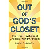Out of God's Closet: This Priest Psychologist Chooses Friendly Atheism ~ Dr. Stephen Frederick...