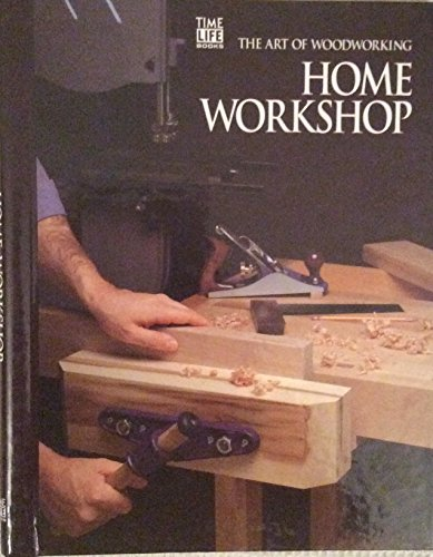 Home Workshop; The Art of Woodworking
